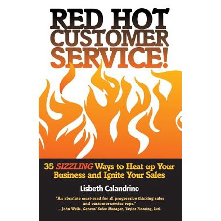 Red Hot Customer Service : 35 Sizzling Ways to Heat Up Your Business and Ignite Your (Sizzling Heart)