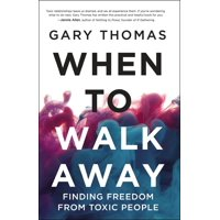 When to Walk Away: Finding Freedom from Toxic People (Hardcover)
