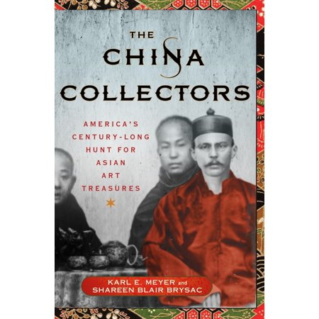 Chinese Treasure - The China Collectors : America's Century-Long Hunt for Asian Art Treasures