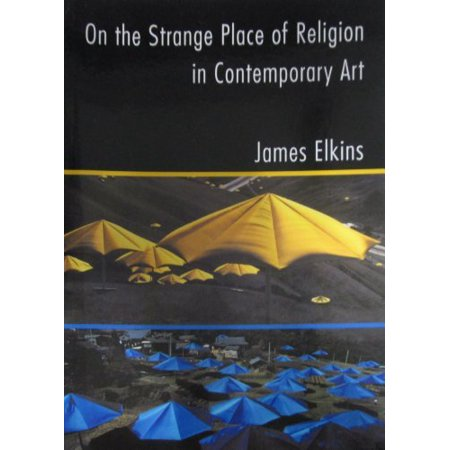 On The Strange Place Of Religion In Contemporary Art by James Elkins