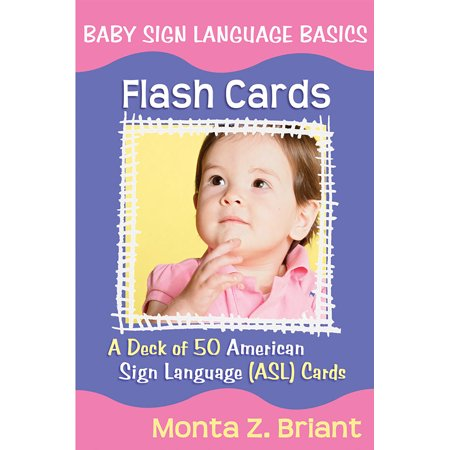 Baby Sign Language Flash Cards : A Deck of 50 American Sign Language (ASL) Cards