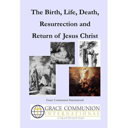 The Birth, Life, Death, Resurrection and Return of Jesus Christ - (Life Death And Resurrection Of Jesus Christ)