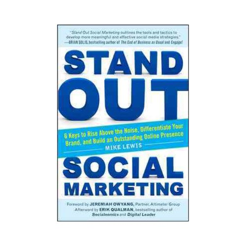 Stand Out Social Marketing: 6 Keys to Rise Above the Noise, Differentiate Your Brand, and Build an Outstanding Online Presence