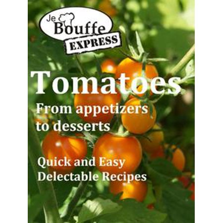 JeBouffe-Express Tomatoes from appetizer to dessert - eBook (Halloween Appetizers Desserts)