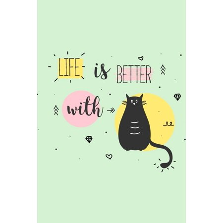Cute Cat Journals: Life Is Better With...: Cats Notebook 120-Page Lined for Cat Lovers - Cute Notebook