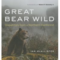 Great Bear Wild : Dispatches from a Northern Rainforest (Hardcover)