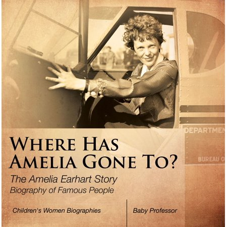 Where Has Amelia Gone To? The Amelia Earhart Story Biography of Famous People | Children's Women Biographies -