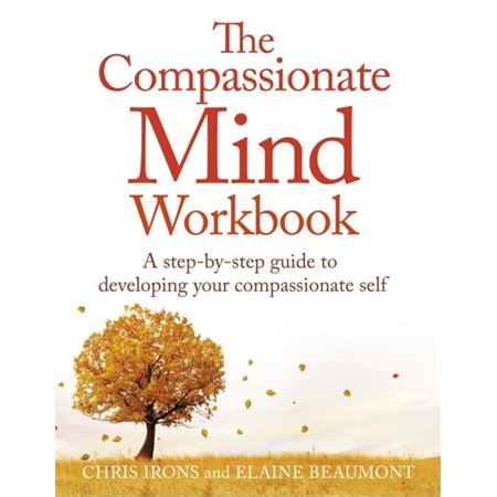 The Compassionate Mind Workbook : A step-by-step guide to developing your compassionate
