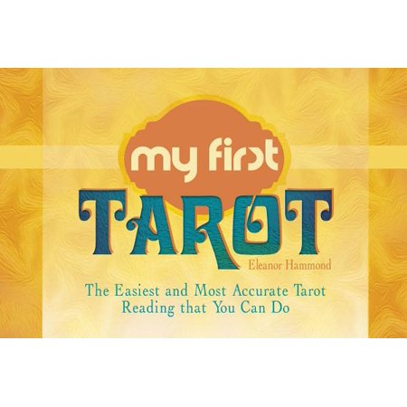 My First Tarot : The Easiest and Most Accurate Tarot Reading That You Can