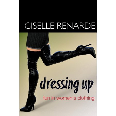 Dressing Up Clothes (Dressing Up: Fun in Women's Clothing -)