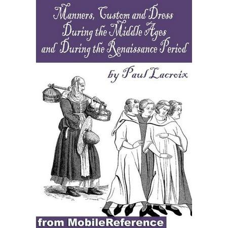 Renaissance Period - Manners, Customs, And Dress During The Middle Ages, And During The Renaissance Period (Mobi Classics) - eBook