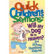 Quick Children's Sermons: Will My Dog Be in Heaven? : and 49 Other Questions Kids Ask