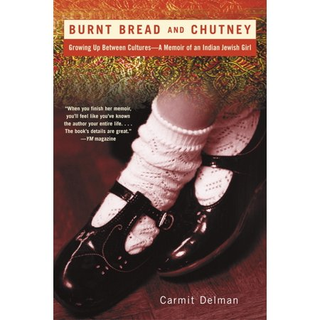 Burnt Bread and Chutney : Growing Up Between Cultures - A Memoir of an Indian Jewish -