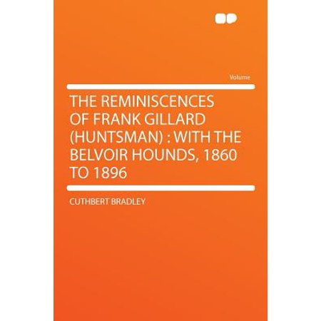 (The Reminiscences of Frank Gillard (huntsman): With the Belvoir Hounds, 1860 to 1896)