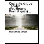 Quarante ANS de Theatre (Feuilletons Dramatiques) ..