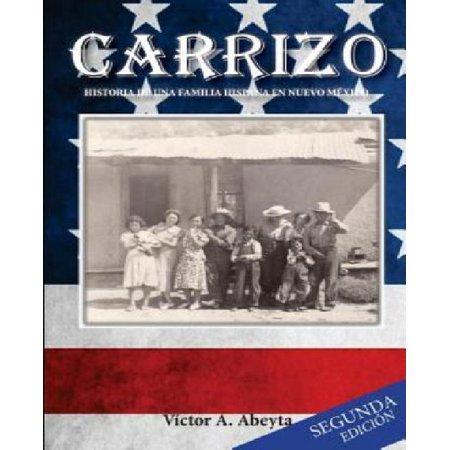 Carrizo   Historia De Una Familia Hispana En Nuevo Mexico  Jose Porfirio Abeyta Y Maria Carmen Sabina Sandoval   1889  1991