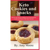 Keto Cookies and Snacks: Discover the Secret to Making Low-Carb Ketogenic Cookies and Snacks That Taste Amazing (Hardcover)