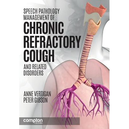Speech Pathology Management of Chronic Refractory Cough and Related Disorders by