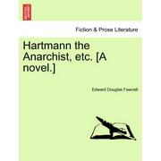 Hartmann the Anarchist, Etc. [A Novel.]