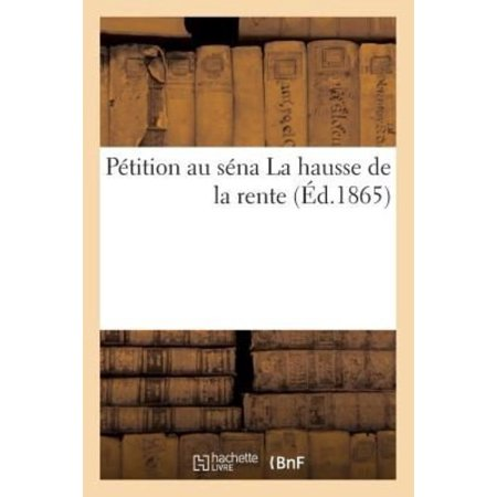 Petition Au Senat. La Hausse de La Rente 25 Octobre (Sciences Sociales) (French Edition) - image 1 of 1