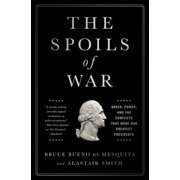 The Spoils of War : Greed, Power, and the Conflicts That Made Our Greatest Presidents