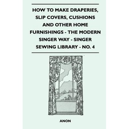 Home Furnishing Cushion Cover - How to Make Draperies, Slip Covers, Cushions and Other Home Furnishings - The Modern Singer Way - Singer Sewing Library - No. 4 - eBook
