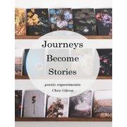 Journeys Become Stories: Poetic Experiments - eBook