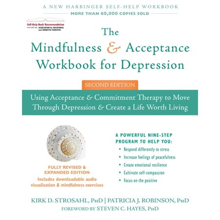 The Mindfulness And Acceptance Workbook For Depression   Using Acceptance And Commitment Therapy To Move Through Depression And Create A Life Worth Living