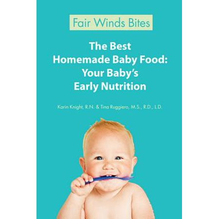 The Best Homemade Baby Food: Your Baby's Early Nutrition -