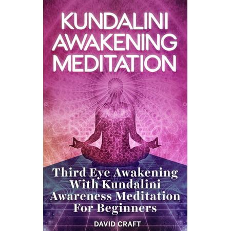 Kundalini Awakening Meditation: Third Eye Awakening With Kundalini Awareness Meditation For Beginners -