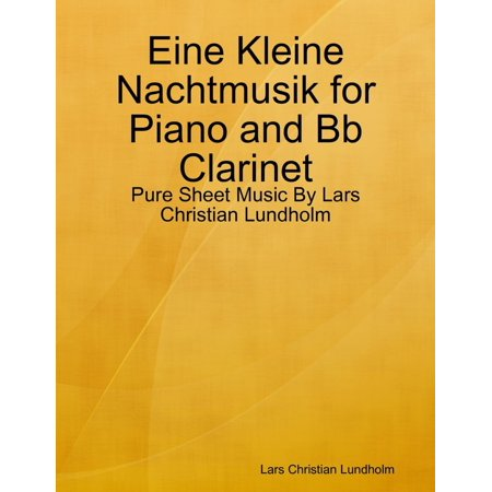 Eine Kleine Nachtmusik Sheet Music (Eine Kleine Nachtmusik for Piano and Bb Clarinet - Pure Sheet Music By Lars Christian Lundholm - eBook )