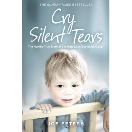 Cry Silent Tears: The Horrific True Story of the Mute Little Boy in the (Castoro Cellars)
