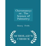 Chiromancy; Or, the Science of Palmistry - Scholar's Choice Edition (Paperback)