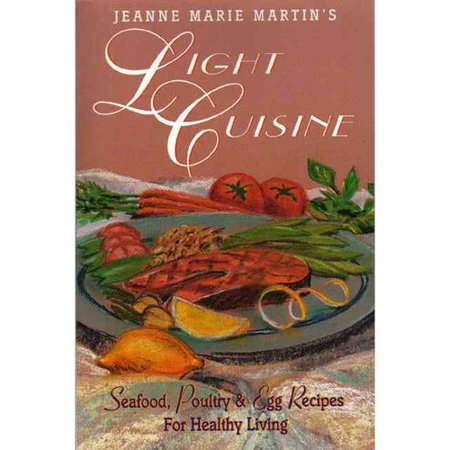 Jeanne Marie Martins Light Cuisine  Seafood  Poultry   Egg Recipes For Healthy Living