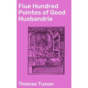 Fiue Hundred Pointes of Good Husbandrie - eBook
