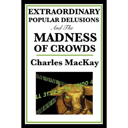 Extraordinary Popular Delusions and the Madness of Crowds - (Extraordinary Delusions And The Madness Of Crowds)