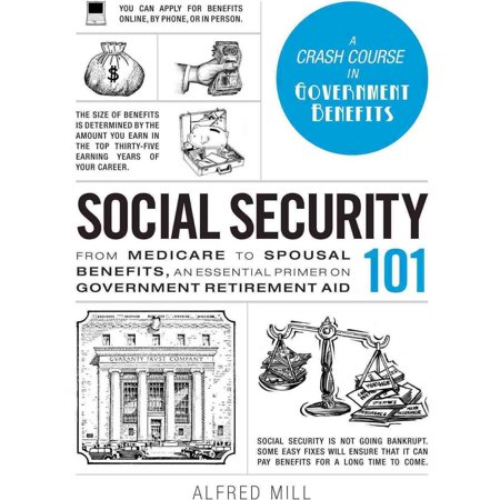 Social Security 101  From Medicare To Spousal Benefits  An Essential Primer On Government Retirement Ad