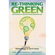 Re-Thinking Green: Alternatives to Environmental Bureaucracy - eBook