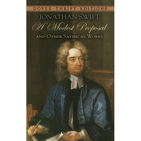 A Modest Proposal and Other Satirical Works (Irony In A Modest Proposal By Jonathan Swift)