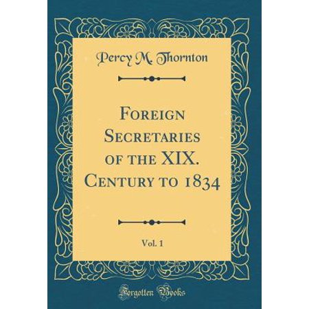 Foreign Secretaries of the XIX. Century to 1834, Vol. 1 (Classic Reprint)