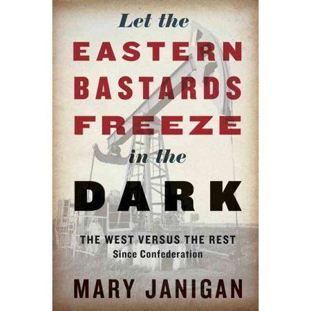 Let the Eastern Bastards Freeze in the Dark: The West Versus the Rest Since Confederation by