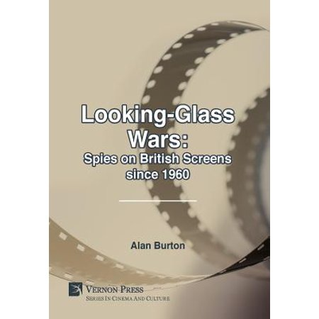 Looking-Glass Wars : Spies on British Screens Since