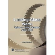 Looking-Glass Wars : Spies on British Screens Since 1960