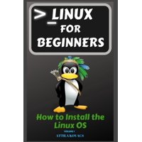 How to Install the Linux OS: Linux for Beginners: How to Install the Linux OS (Paperback)