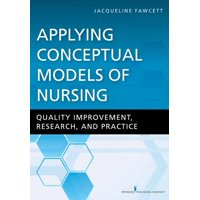 Applying Conceptual Models of Nursing: Quality Improvement, Research, and Practice (Paperback)