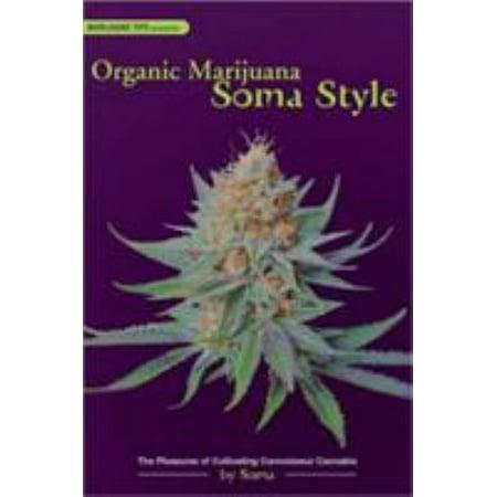Organic Marijuana  Soma Style  The Pleasures Of Cultivating Connoisseur Cannabis