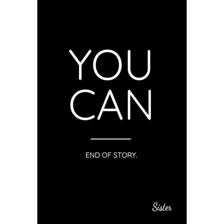 You Can End of Story. Sister : Inspirational Quote Journal Paper. Family Gift Black Cover Notebook ()