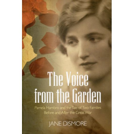 The Voice From The Garden  Pamela Hambro And The Tale Of Two Families Before And After The Great War  Hardcover
