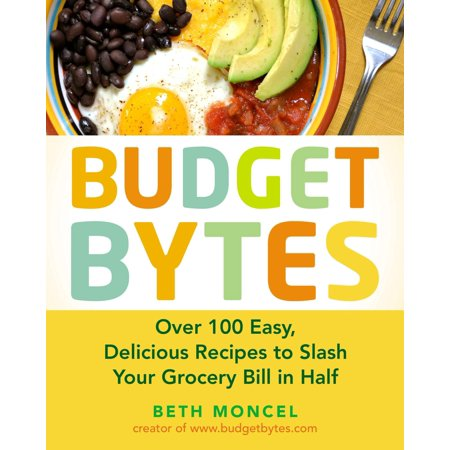 Budget Bytes : Over 100 Easy, Delicious Recipes to Slash Your Grocery Bill in