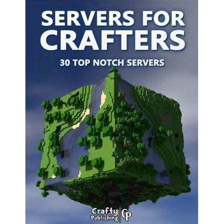- Servers for Crafters - 30 Top Notch Servers: (An Unofficial Minecraft Book) - eBook